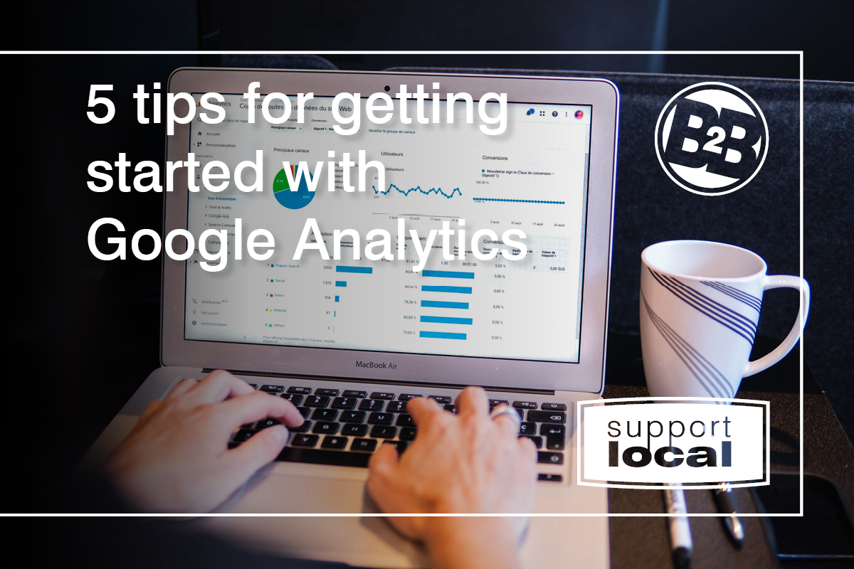 Local Expert 5 tips to get started with google analytics